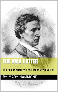 The Mad Hatter The Role of Mercury in the Life of Lewis Carroll by Mary Hammond