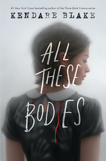Book Review and GIVEAWAY: All These Bodies, by Kendare Blake {ends 10/2}