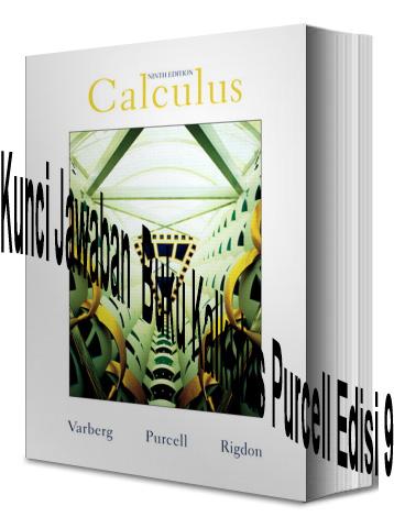 Kunci Jawaban  Buku Kalkulus Purcell Edisi 9