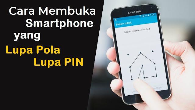 Cara Membuka Smartphone yang Lupa Pola, PIN atau Kata Sandi
