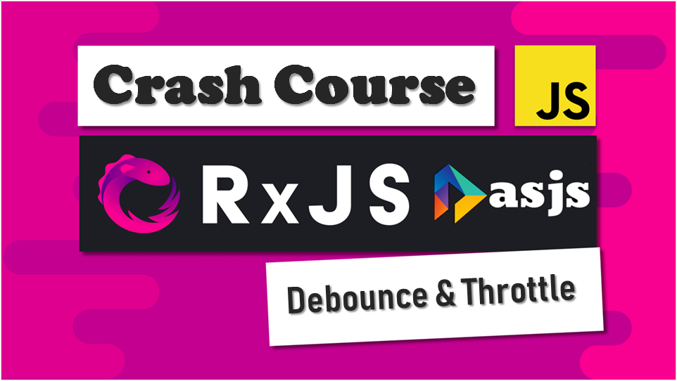RxJS Crash Course – Debounce and Throttle  operators
