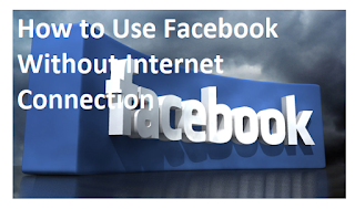 Use Facebook Free – How to Use Facebook Without Internet Connection