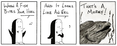 """Cartoon strip of a singing penguin. First frame: """"When a fish bites your heel"""" Second frame: """"And it looks like an eel"""" Third frame: Smiling fish """"That's a Moray"""""""