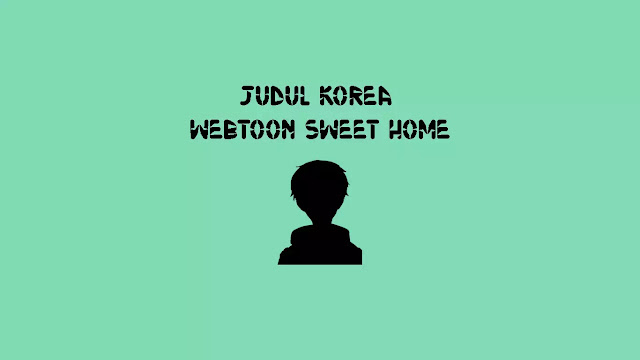 Judul Asli Webtoon Sweet Home di Naver Korea