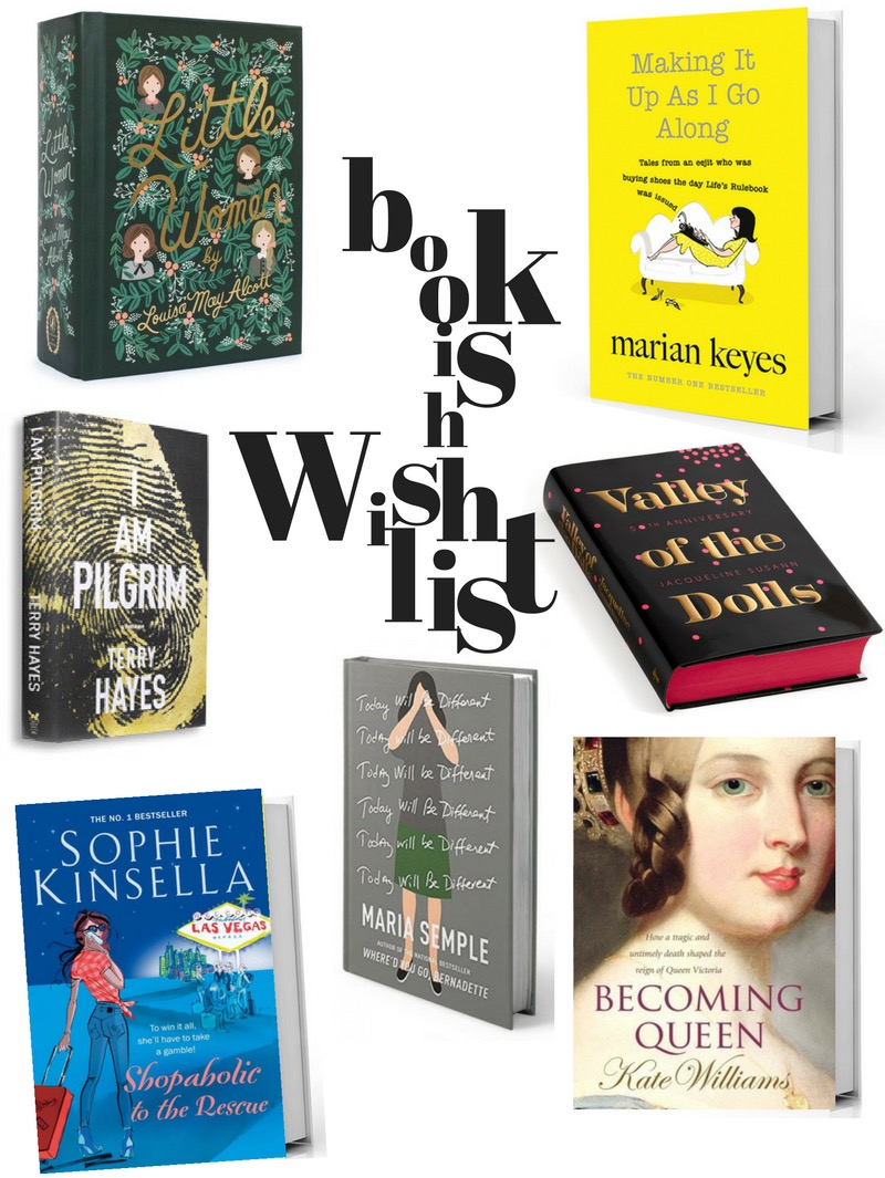 books list, bookish wishlist, little women, making it up as i go along, i am pilgrim, shopaholic to the rescue, today will be different, becoming queen victoria, valley of the dolls, ravacholle lifestyle belgium based blog