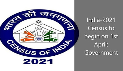 India-2021 Census to begin on 1st April Government