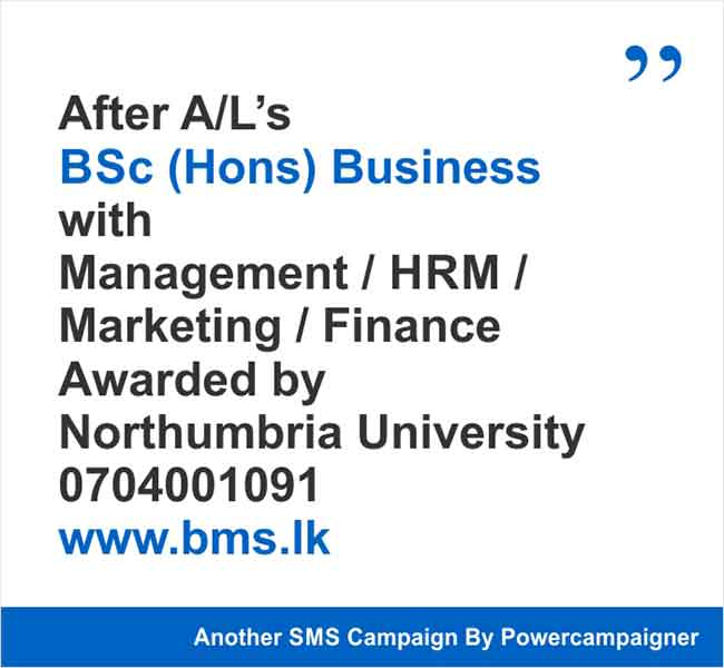BMS - After A/L's  BSc (Hons) Business with  Management/HRM/Marketing/Finance Awarded by Northumbria University