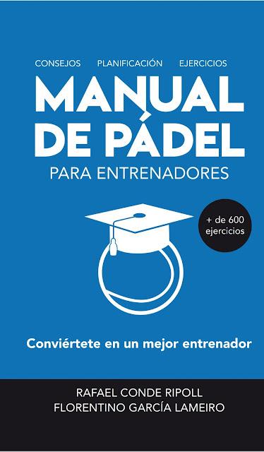 Manual de Pádel: Consejos, Ejercicios y Planificaciones para convertirte en un mejor entrenador.