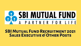 SBI Mutual Fund Recruitment 2021 Sales Executive & Other Posts