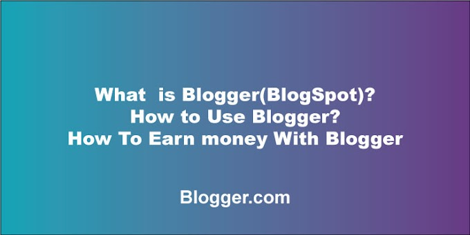 What is Blogger (BlogSpot) | A brief review about Blogger.com