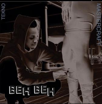 Beh Beh Lyrics - Tekno & Masterkraft