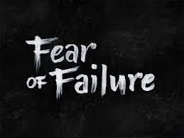 1. THE FEAR OF FAILURE