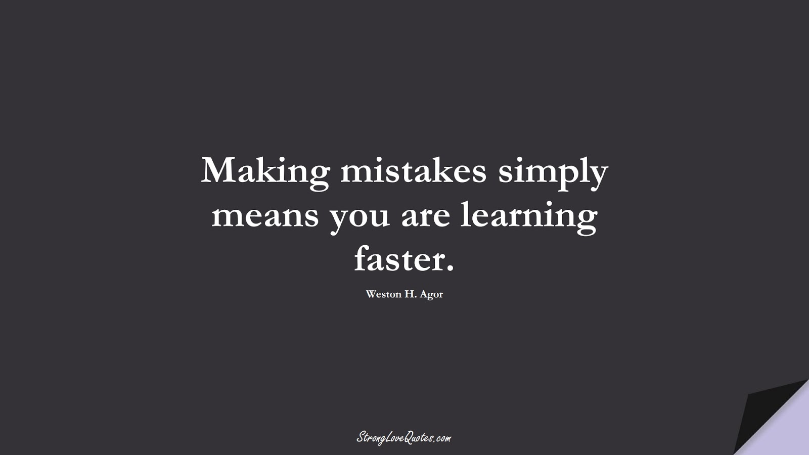 Making mistakes simply means you are learning faster. (Weston H. Agor);  #LearningQuotes