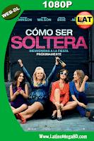 Como Ser Soltera (2016) Latino HD WEB-DL 1080P - 2016