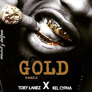 "Music: Gold ""Remix"" -  Tory Lanez X Kel Cypha (Freestyle)"