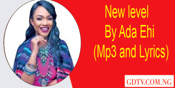New level lyrics by Ada Ehi (Mp3)