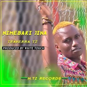 Download Audio | Traverra TZ  - Nimebaki Jina
