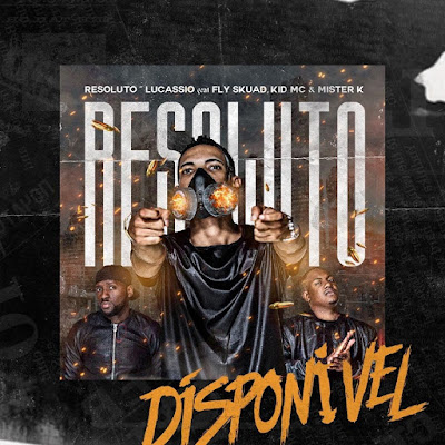 Lucassio - Resolutos (feat. Fly Skuad, Kid MC & Mister K) 2019