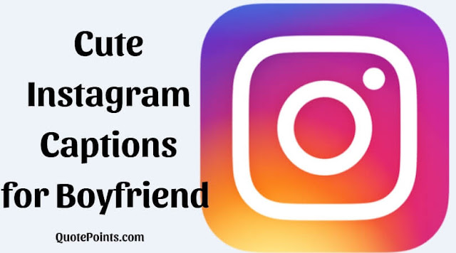 Cute Instagram Captions for Boyfriend