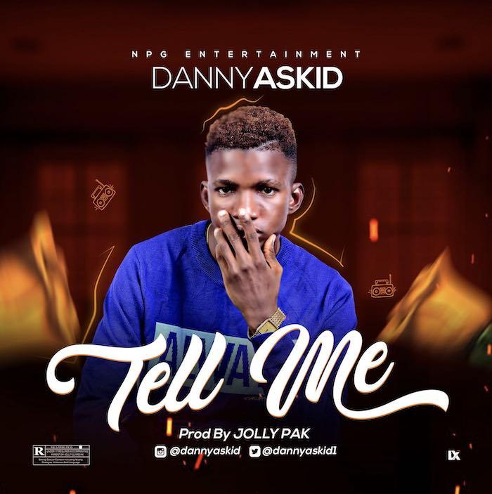 Dannyaskid Tell Me Prod By Jollypak mp3 download