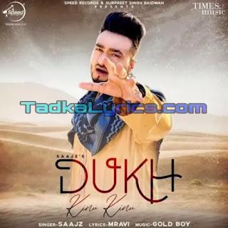Dukh Kinu Kinu  Saajz Mp3 Punjabi Song Lyrics