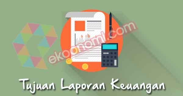 Pengertian Laporan Keuangan Jenis Contoh Tujuan Laporan Keuangan