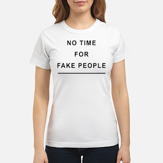 No Time For Fake People Shirt 6