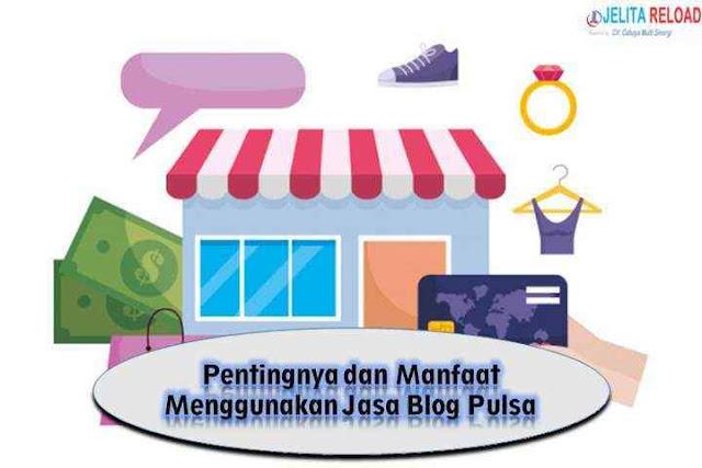 Pentingnya dan Manfaat Menggunakan Jasa Blog Pulsa