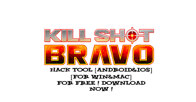 kill shot bravo hack tool android and ios and win and mac