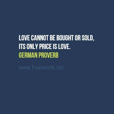 Love cannot be bought or sold, its only price is love.