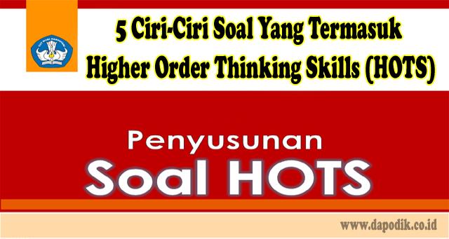 5 Ciri-Ciri Soal Yang Termasuk Higher Order Thinking Skills (HOTS)