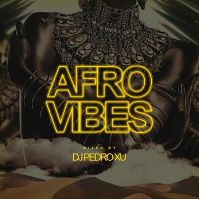 DJ Pedro Xu - Afro Vibes [Set] (2019)