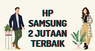 HP SAMSUNG 2 jutaan terbaik pada tahun 2021