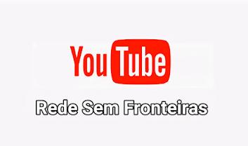CANAL YOU TUBE DA REDE SEM FRONTEIRAS