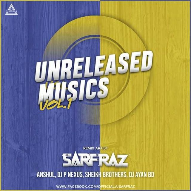 UNRELEASED MUSICS VOLUME 1 (ALBUM) - SARFRAZ OFFCIAL