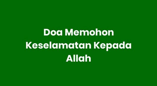 Doa Mohon Keselamatan Kepada Allah