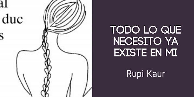 """""""Todo lo que necesito existe ya en mi"""" de Rupi Kaur"""