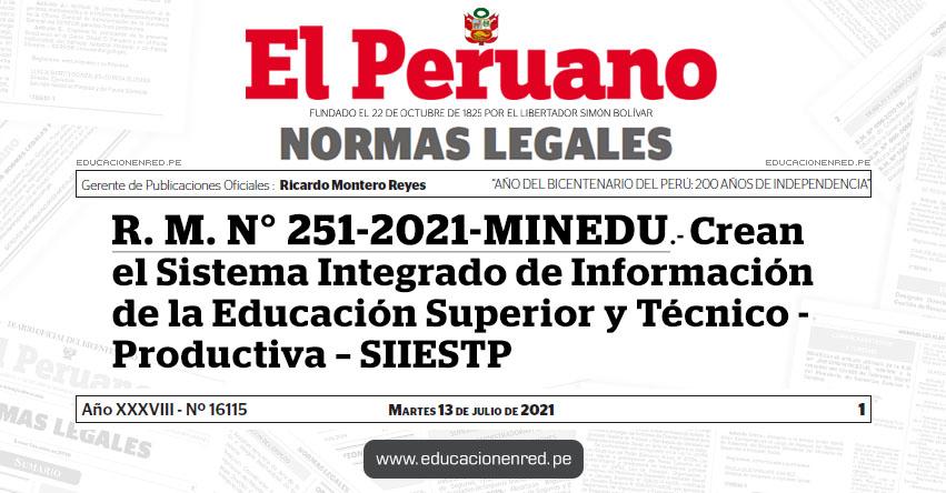 R. M. N° 251-2021-MINEDU.- Crean el Sistema Integrado de Información de la Educación Superior y Técnico-Productiva - SIIESTP