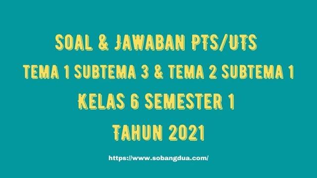 Soal & Jawaban PTS/UTS Kelas 6 Tema 1 Subtema 3 & Tema 2 Subtema 1 Semester 1 Tahun 2021