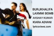 Burjkhalifa Lyrics - Laxmmi Bomb   Akshay Kumar, Kiara Advani