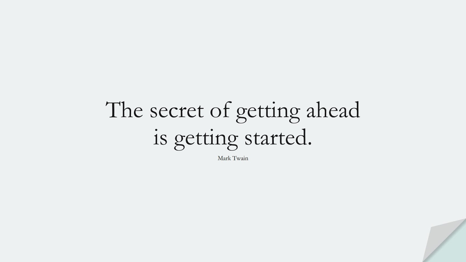 The secret of getting ahead is getting started. (Mark Twain);  #MotivationalQuotes