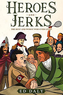 Review: Heroes and Jerks: The Best and Worst Who Ever Lived by Ed Daly