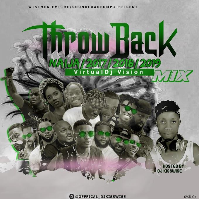 Dj kisswise-Throw Back Naija 2017,2018,2019 Mix