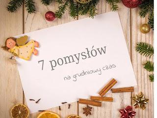 https://www.mamadoszescianu.pl/2019/12/7-pomysow-na-grudniowy-czas.html
