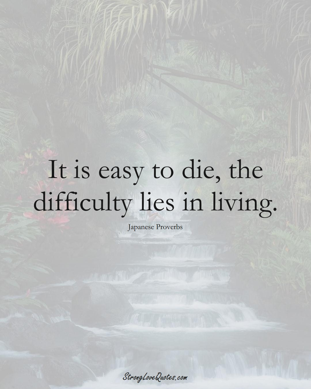 It is easy to die, the difficulty lies in living. (Japanese Sayings);  #AsianSayings