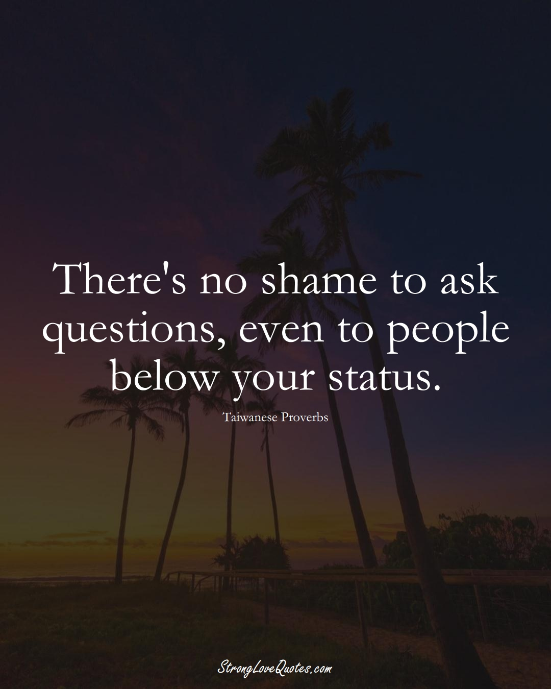 There's no shame to ask questions, even to people below your status. (Taiwanese Sayings);  #AsianSayings