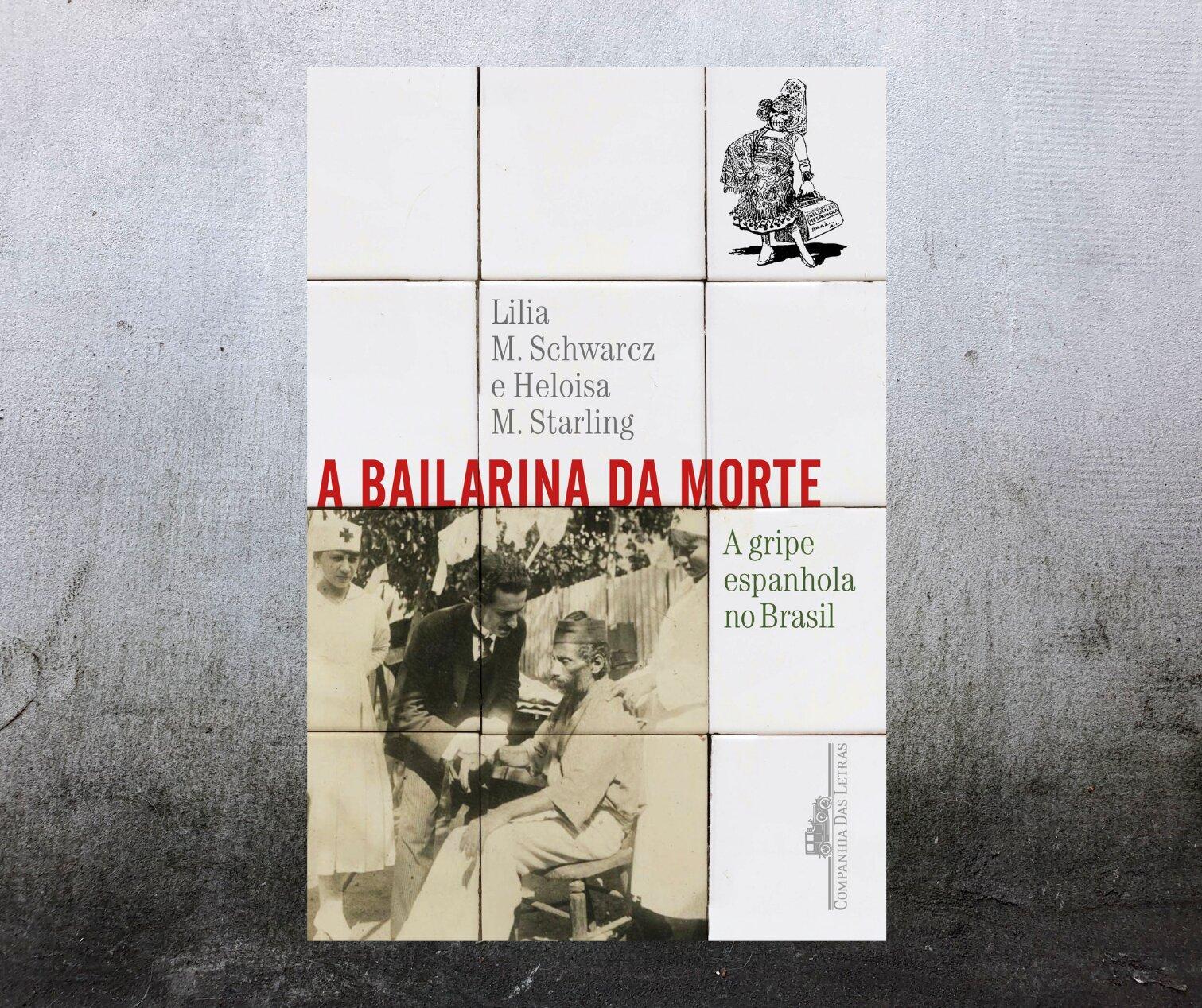Resenha: A bailarina da morte, a gripe espanhola no Brasil, de  Lilia Moritz Schwarcz e Heloisa Murgel Starling