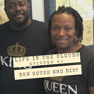 Life ine Clouds Episode 40 New House Who Dis