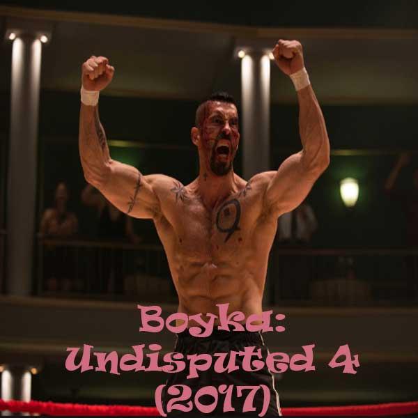 Boyka: Undisputed, Film Boyka: Undisputed, Boyka: Undisputed Synopsis, Boyka: Undisputed Trailer, Boyka: Undisputed Review, Download Poster Film Boyka: Undisputed 2017