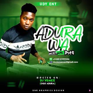 Mixtape : Dj YEMEX -- Adura WA part 4 Mix